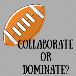 Collaborate, don't dominate…