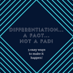Differentiation is not difficult…3 easy ways to make it happen!