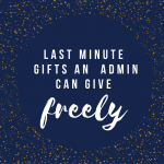 Last minute gifts that an admin can give…freely! #taketwo