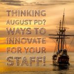 Thinking August PD? Ways to innovate for your staff!